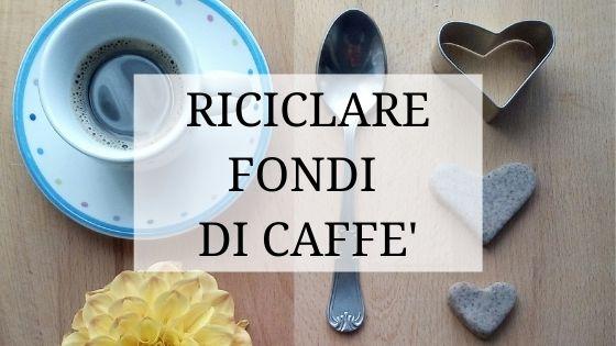 idee riciclo fondi di caffé